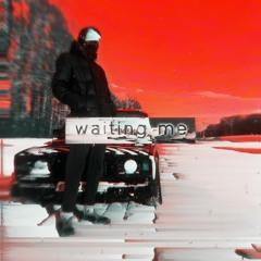 Waiting me