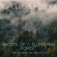 Ghosts Of A Slumbering Forest for Chorus and Orchestra