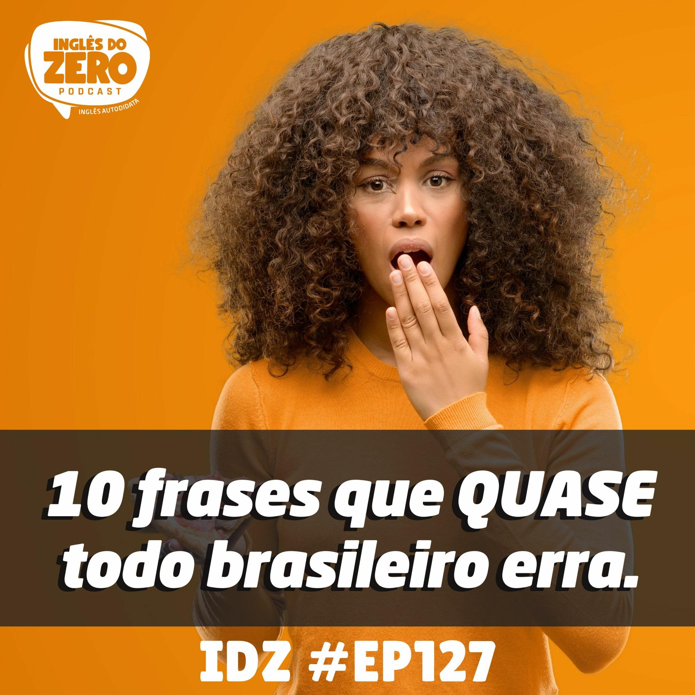 IDZ #127 - 10 Frases que [quase] todo brasileiro erra.
