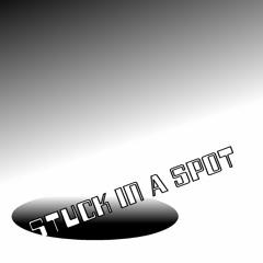 STUCK IN A SPOT