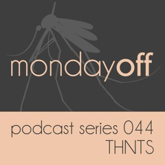 MondayOff Podcast Series 044   THNTS
