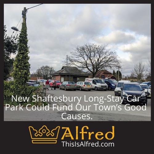 New Shaftesbury Long-Stay Car Park Could Fund Our Town's Good Causes
