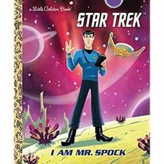 [read ebook] I Am Mr. Spock (Star Trek) (Little Golden Book) ZIP