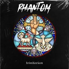PHANTOM | Trinitarian