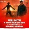 Download Teri Mitti Vs Kyun Main Jagoon (Future Bass Mashup) - DJ Dalal London (Republic Day Special) Mp3