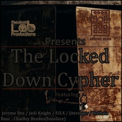 The Locked Down Cypher feat Jerome Rex, Jedi Knight, F.O.X, Jitsvinger, Bathala & Bassface