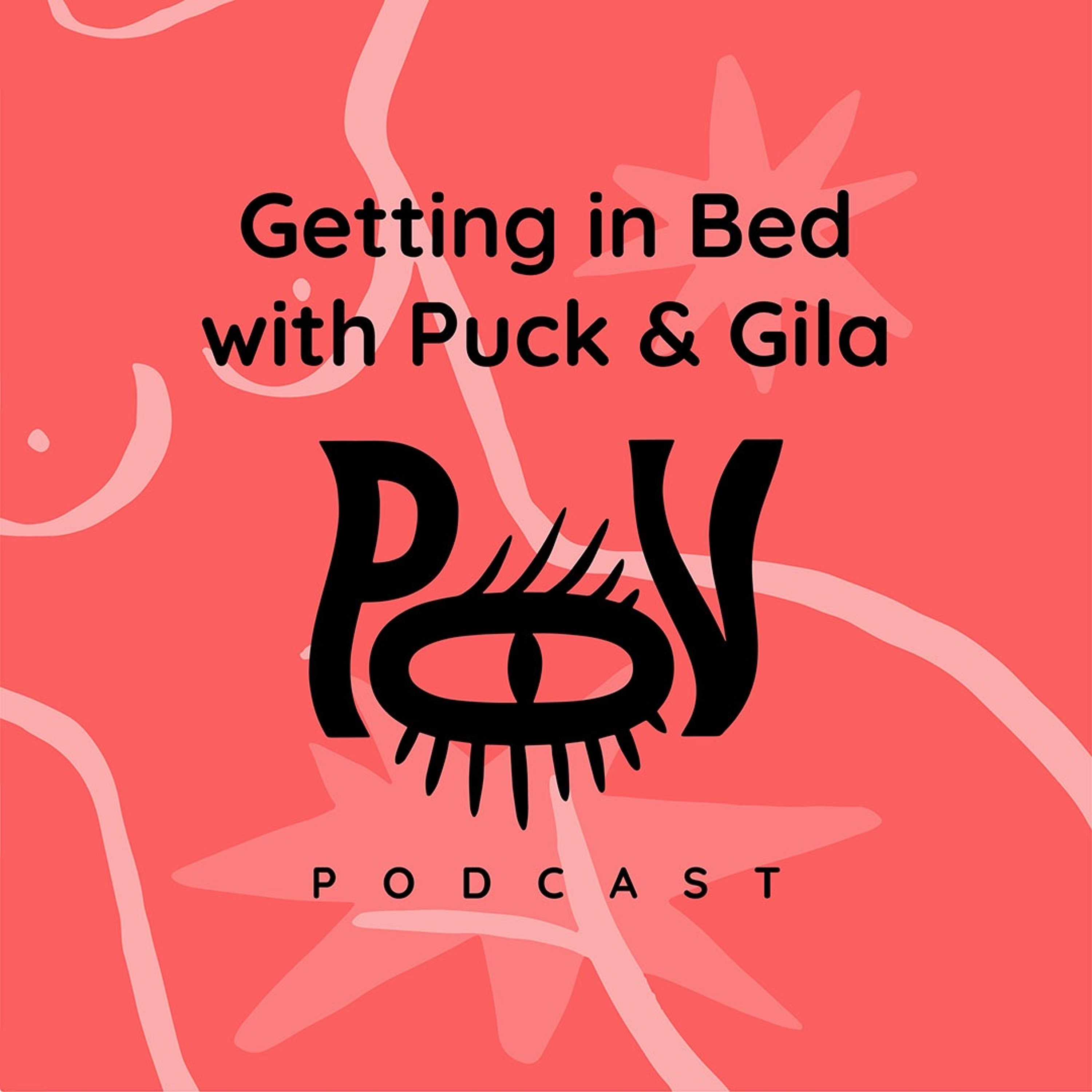 The POV Podcast - Getting in Bed with Puck & Gila