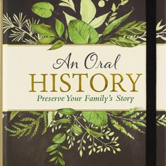 [R.E.A.D] An Oral History (Preserve Your Family's Story) (Ebook pdf)