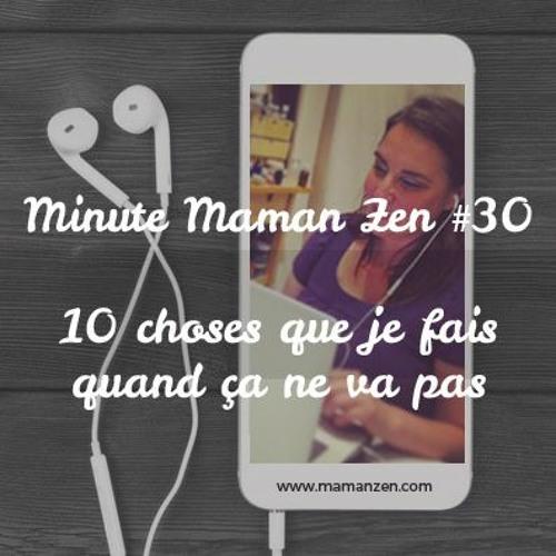 Minute Maman Zen #30 - 10 choses que je fais quand ça ne va pas ...