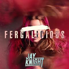 FERGALICIOUS (Jay Knight Bootleg) *Filter For Copyright*