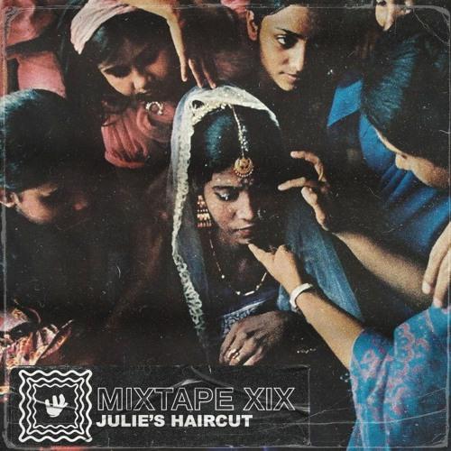 MIXTAPE XIX - Julie's Haircut