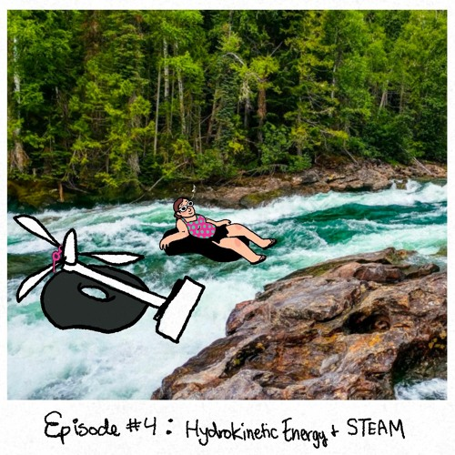 Episode 4: Hydrokinetic energy + STEAM