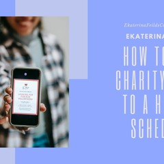 How To Add Charity Work To A Hectic Schedule