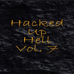 Hacked Up Hell Vol. 7