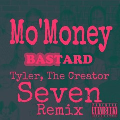 Mo'Money- Tyler The Creator Seven(Remix)