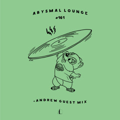 Abysmal Lounge #161 + andrew Guest Mix