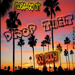Drop That (Dirty) - Fwea-Go Jit x DJ Addy