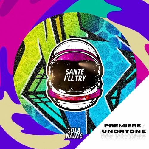 Santé - I'll Try [Sola Nauts] - PREMIERE