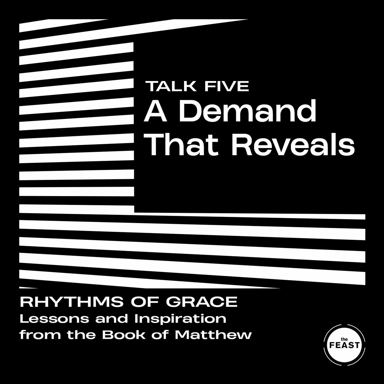 Rhythms of Grace Talk 5: A Demand That Reveals