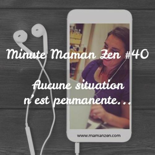 Minute Maman Zen #40 -  Aucune situation n'est permanente