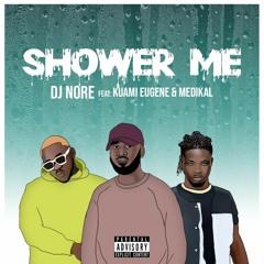 Shower Me - DJ Nore Ft Kuami Eugene X Medikal