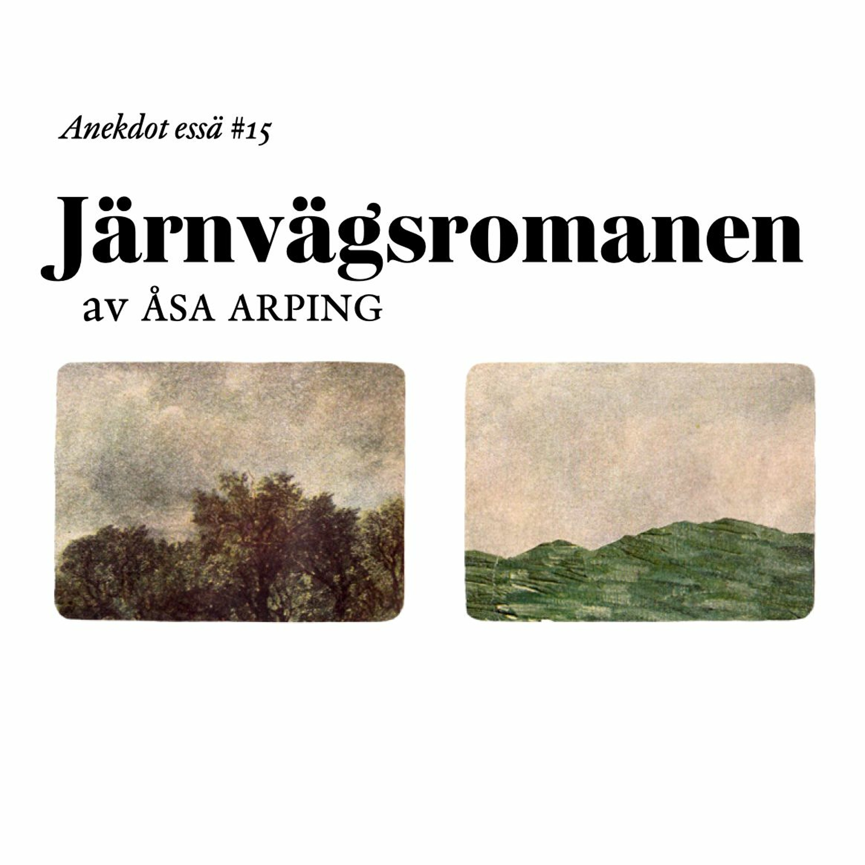 Anekdot essä #15 | Järnvägsromanen – av Åsa Arping