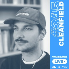 Traxsource LIVE! #345 with Cleanfield