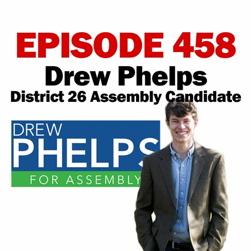 Episode 458 - 7-30-20 - Drew Phelps - District 26 Assembly Candidate