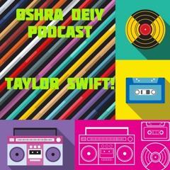 oshra Deiy podcast- Taylor Swift!!