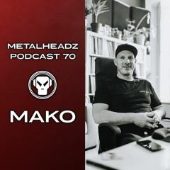 Metalheadz Podcast 70 - Mako