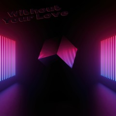 Without Your Love