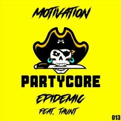 Epidemic (Ft. Taunt) - Motivation {014} [WAVE 4 - PARTYCORE]