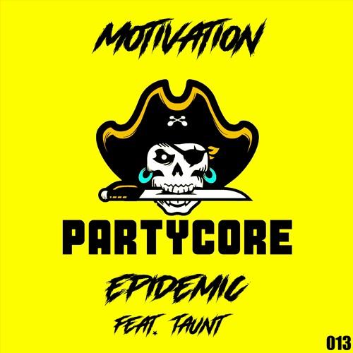 Epidemic (Ft. Taunt) - Motivation {013} [WAVE 4 - PARTYCORE]