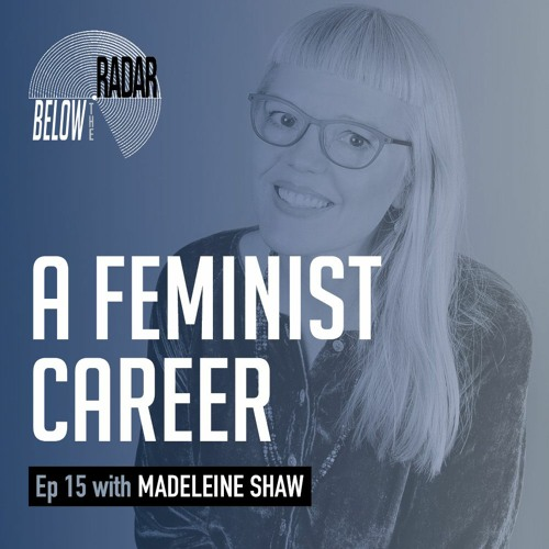 A Feminist Career — with Madeleine Shaw