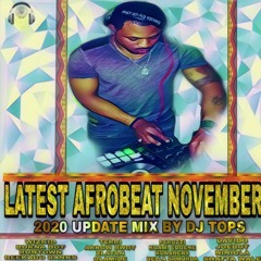 LATEST AFROBEATS NOVEMBER 2020 Update MIX DJ TOPS FT WizKid , Olamide , Bisa Kdei ,Joeboy
