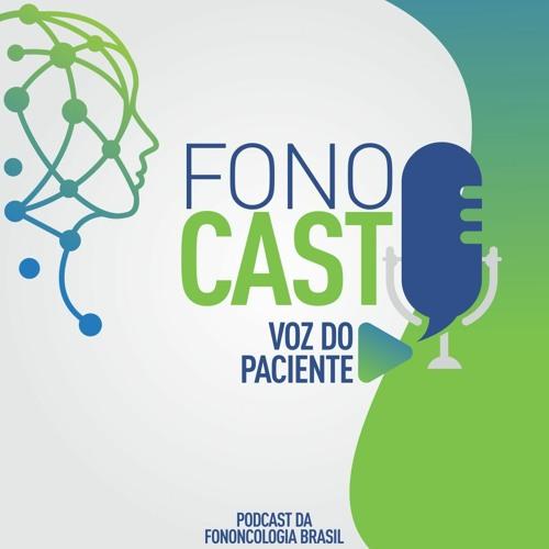 #2 - FonoCast - Fononcologia Brasil - Voz do Paciente
