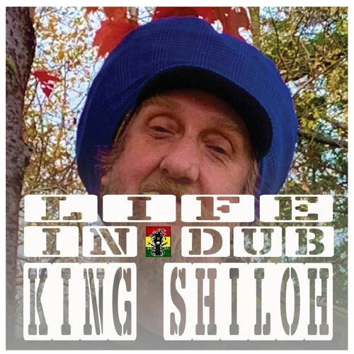 LIFE IN DUB PODCAST #23 KING SHILOH hosted by Steve Vibronics