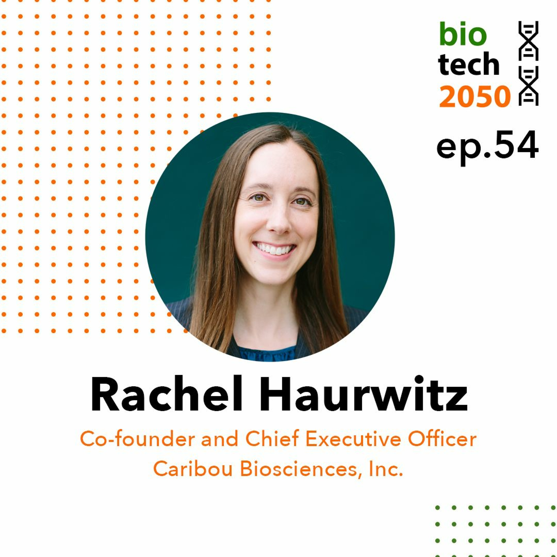 54. CRISPR treating cancer, Rachel Haurwitz, Co-founder and CEO, Caribou Biosciences