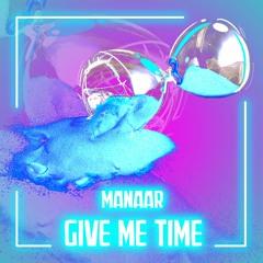 Manaar - Give Me Time (original Mix)