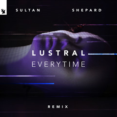 Lustral - Everytime (Sultan + Shepard Remix)
