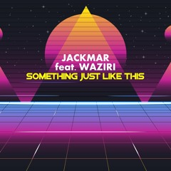 """JackMar feat. Waziri - Something Just Like This """"OUT NOW!!!"""""""