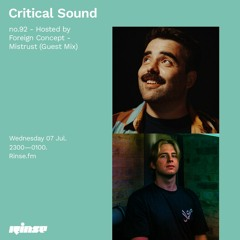 Critical Sound no.92 - Hosted By Foreign Concept & Mistrust (Guest Mix) | Rinse FM | 07.07.21