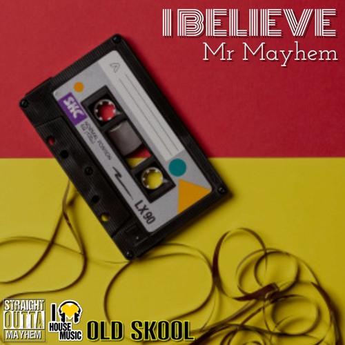 Mr Mayhem - I Believe