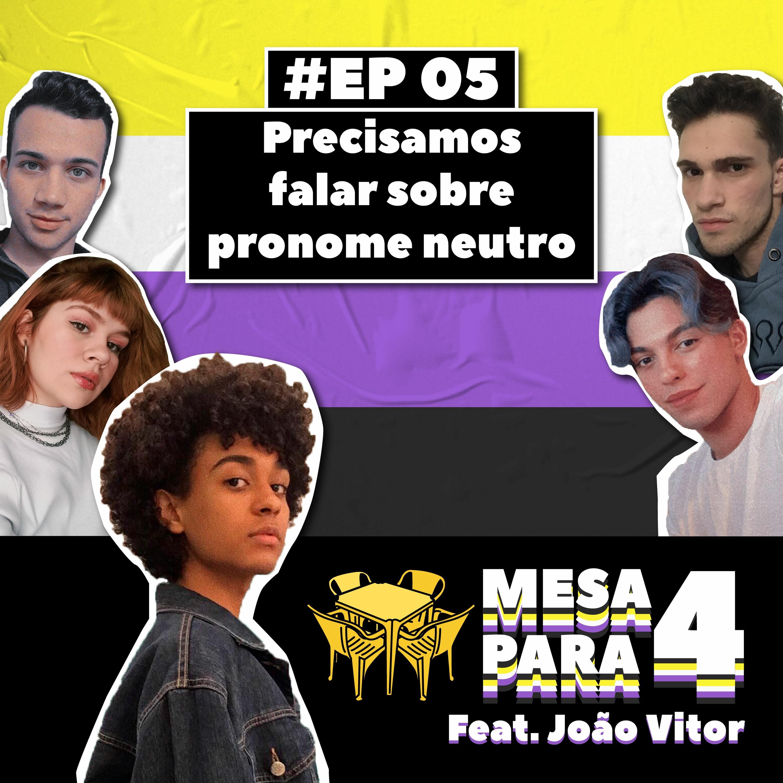 #5 • Precisamos falar sobre pronome neutro feat. João Vitor