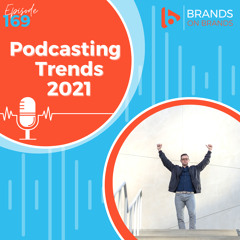 Podcasting Trends 2021 | Ep. 169