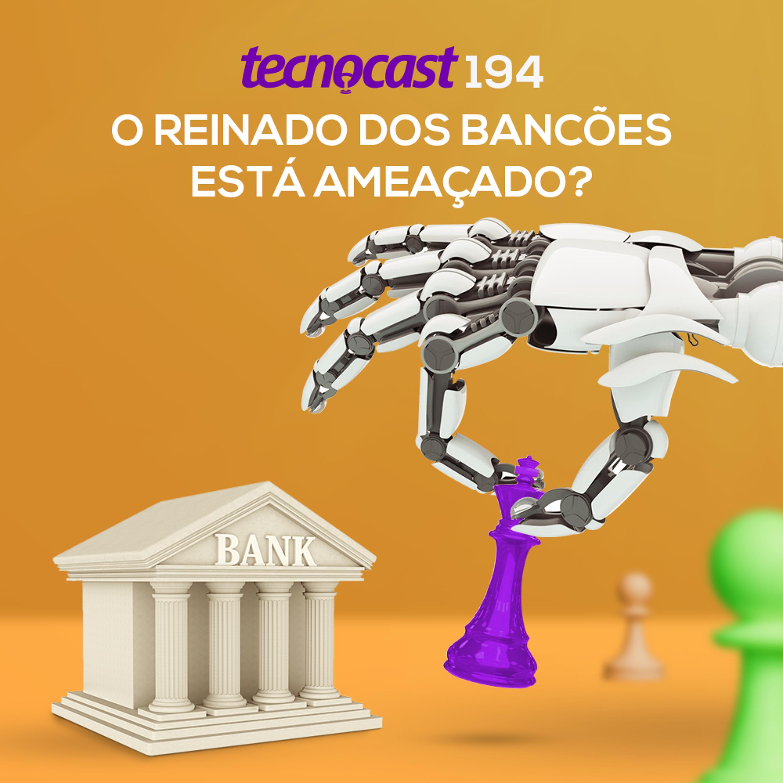 194 – O reinado dos bancões está ameaçado?
