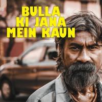 Bulla Ki Jana Mein Kaun | Baba Bulleh Shah