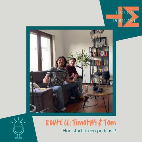 ROUTE 66 - Hoe start ik een podcast? - met Timothy en Tom