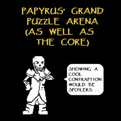 [Doused Flames AU] Papyrus' Grand Puzzle Arena (As Well As The CORE)