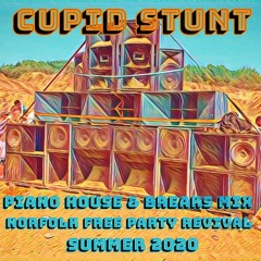 CUPID STUNT - PIANO HOUSE & BREAKS MIX (NORFOLK FREE PARTY REVIVAL SUMMER 2020)